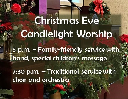 Christmas Eve Candlelight Worship - 5 p.m. - family; 7:30 p.m. - traditional